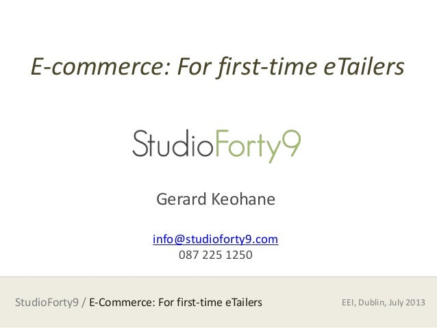 StudioForty9 / E-Commerce: For first-time eTailers E-commerce: For first-time eTailers Gerard Keohane info@studioforty9.co...