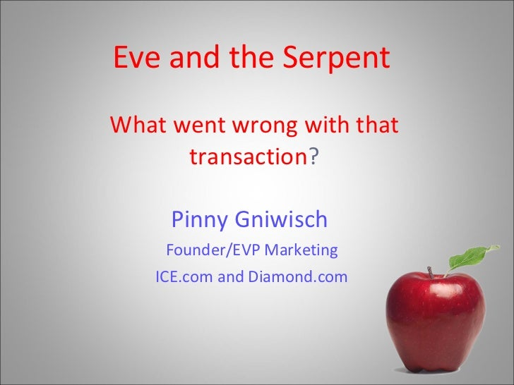 Eve and the Serpent   What went wrong with that transaction ? Pinny Gniwisch   Founder/EVP Marketing ICE.com and Diamond.com