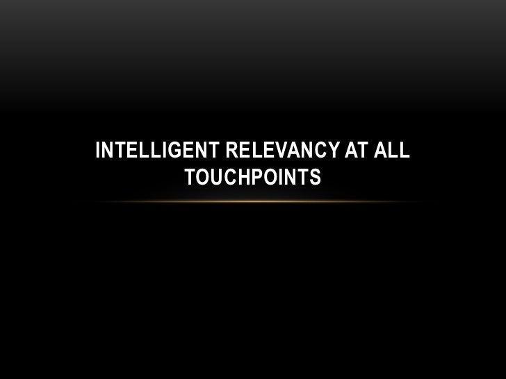 INTELLIGENT RELEVANCY AT ALL        TOUCHPOINTS