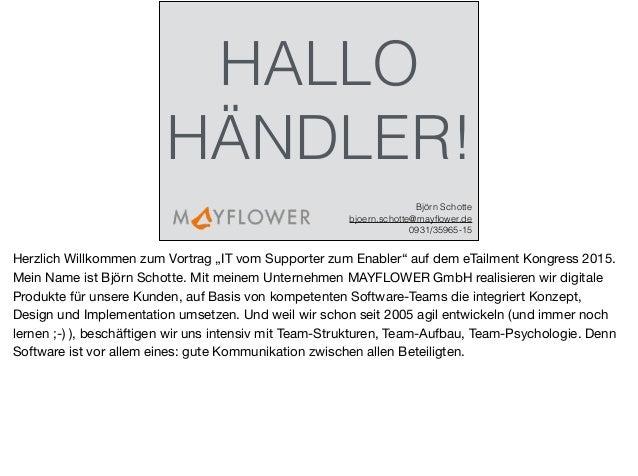 """HALLO HÄNDLER! Björn Schotte bjoern.schotte@mayflower.de 0931/35965-15 Herzlich Willkommen zum Vortrag """"IT vom Supporter zu..."""