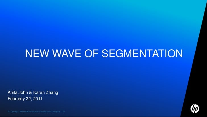 NEW WAVE OF SEGMENTATION<br />Anita John & Karen Zhang<br />February 22, 2011<br />