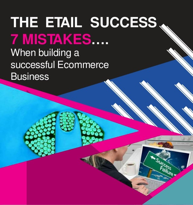 THE ETAIL SUCCESS 7 MISTAKES…. When building a successful Ecommerce Business