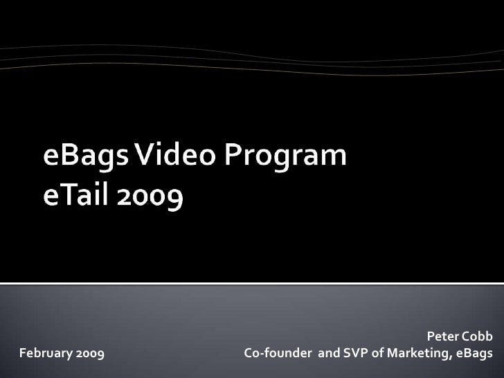 Peter Cobb February 2009   Co-founder and SVP of Marketing, eBags