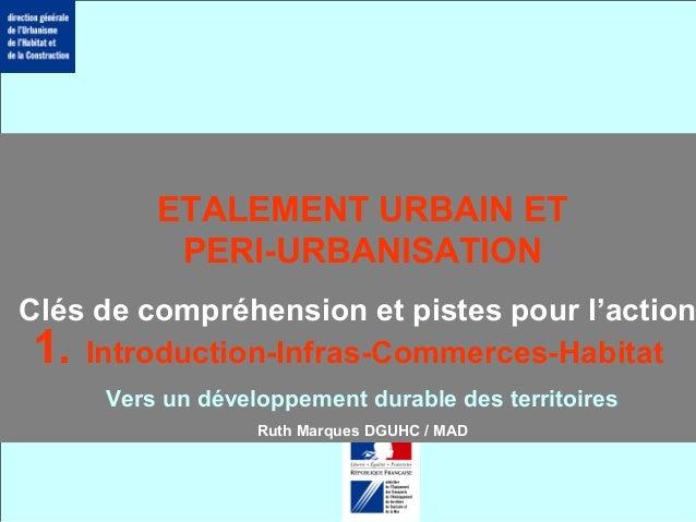 1 ETALEMENT URBAIN ET PERI-URBANISATION Clés de compréhension et pistes pour l'action Vers un développement durable des te...