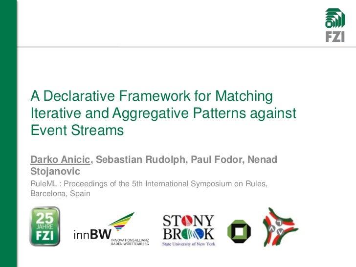 A Declarative Framework for MatchingIterative and Aggregative Patterns againstEvent StreamsDarko Anicic, Sebastian Rudolph...