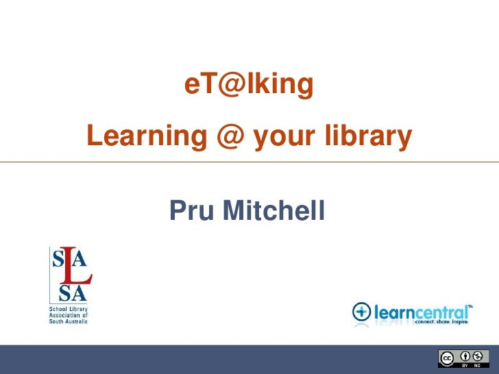eT@lkingLearning @ your library     Pru Mitchell