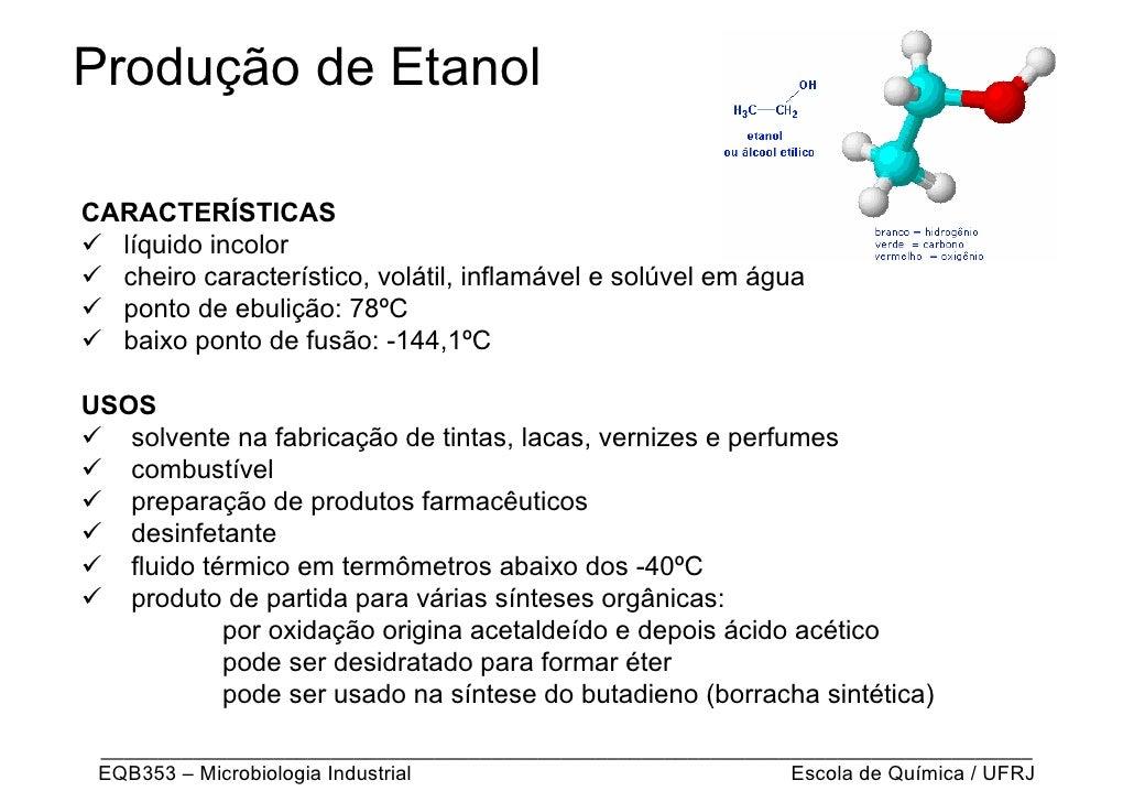 Produção de EtanolCARACTERÍSTICAS  líquido incolor  cheiro característico, volátil, inflamável e solúvel em água  ponto de...