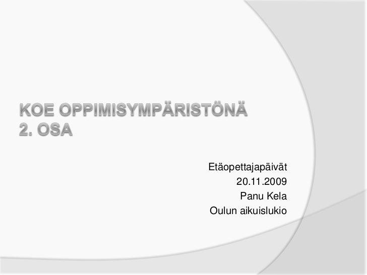Koe oppimisympäristönä2. osa<br />Etäopettajapäivät<br />20.11.2009<br />Panu Kela<br />Oulun aikuislukio<br />