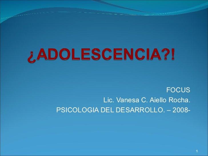 FOCUS Lic. Vanesa C. Aiello Rocha. PSICOLOGIA DEL DESARROLLO. – 2008-