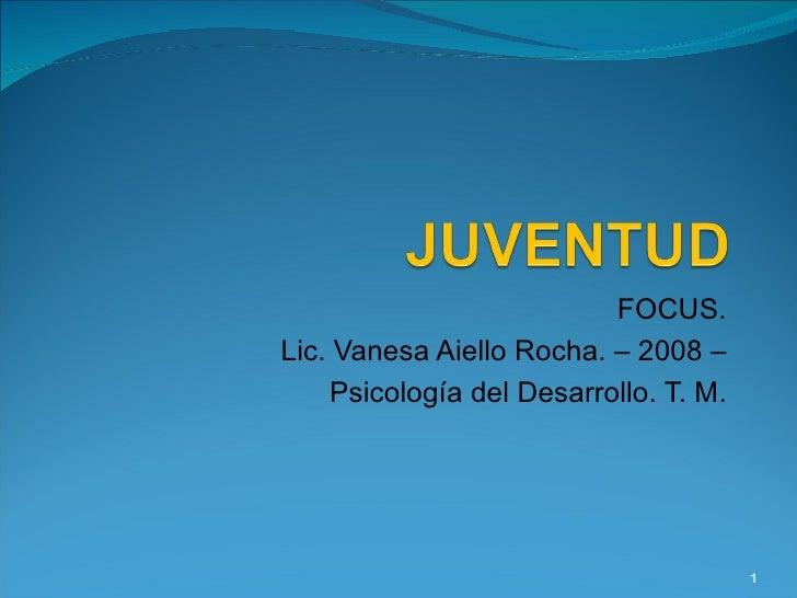 FOCUS. Lic. Vanesa Aiello Rocha. – 2008 – Psicología del Desarrollo. T. M.