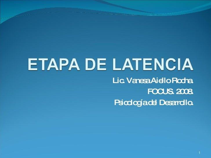 Lic. Vanesa Aiello Rocha. FOCUS. 2008. Psicología del Desarrollo.