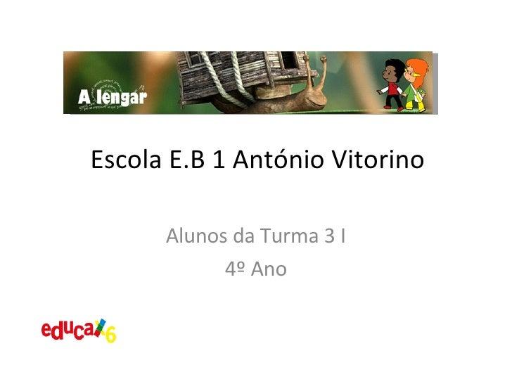 Alunos da Turma 3 I 4º Ano Escola E.B 1 António Vitorino