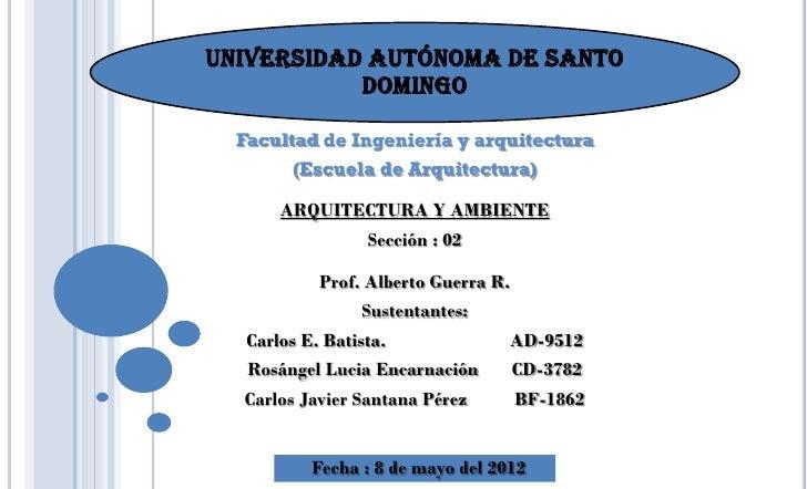 Universidad Autónoma de Santo           Domingo  Facultad de Ingeniería y arquitectura        (Escuela de Arquitectura)   ...
