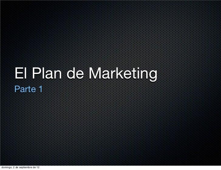 El Plan de Marketing          Parte 1domingo, 2 de septiembre de 12