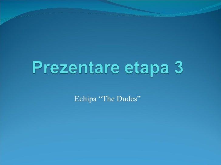 "Echipa ""The Dudes"""