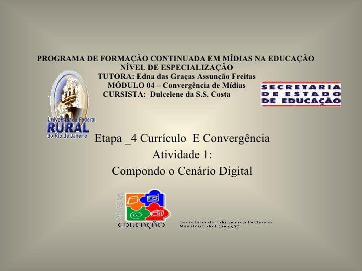 PROGRAMA DE FORMAÇÃO CONTINUADA EM MÍDIAS NA EDUCAÇÃO  NÍVEL DE ESPECIALIZAÇÃO TUTORA: Edna das Graças Assunção Freitas MÓ...