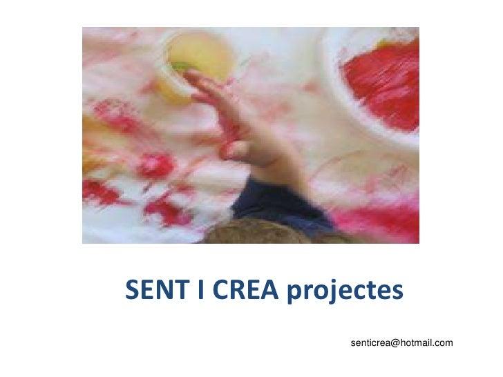 SENT I CREA projectes<br />senticrea@hotmail.com<br />