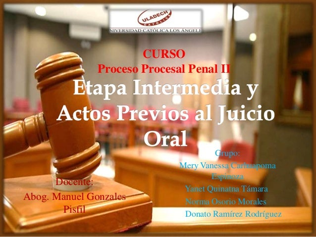 Docente: Abog. Manuel Gonzales Pisfil CURSO Proceso Procesal Penal II Grupo: Mery Vanessa Carhuapoma Espinoza Yanet Quinat...