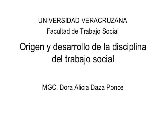 UNIVERSIDAD VERACRUZANA       Facultad de Trabajo SocialOrigen y desarrollo de la disciplina        del trabajo social    ...