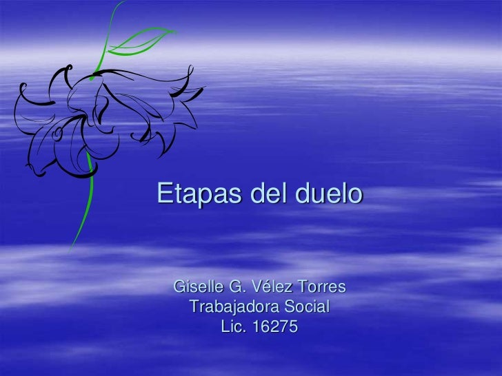 Etapas del duelo Giselle G. Vélez Torres   Trabajadora Social        Lic. 16275