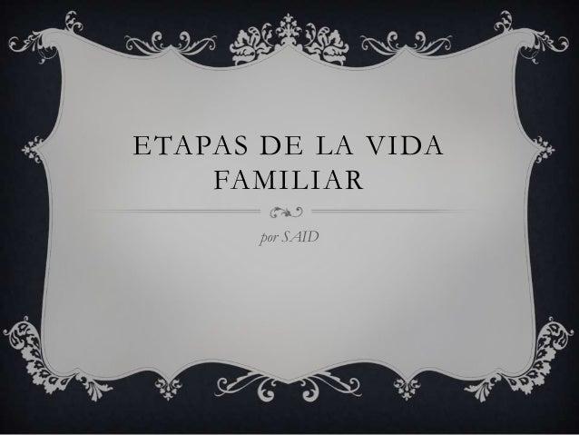 ETAPAS DE LA VIDA    FAMILIAR      por SAID
