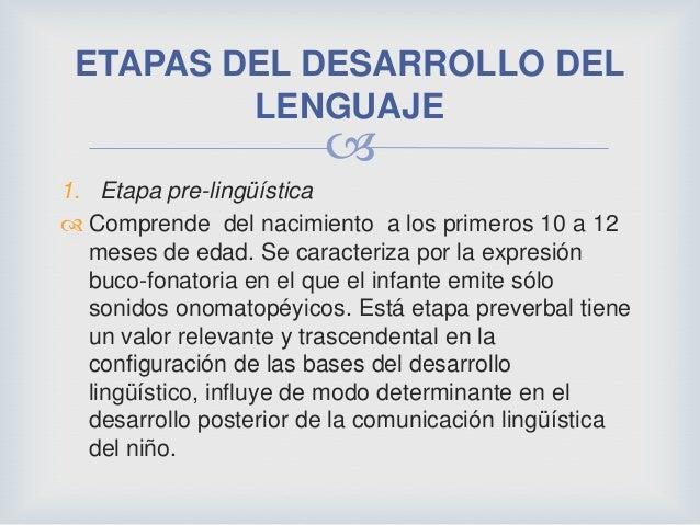 ETAPAS DEL DESARROLLO DEL         LENGUAJE                        1. Etapa pre-lingüística Comprende del nacimiento a lo...