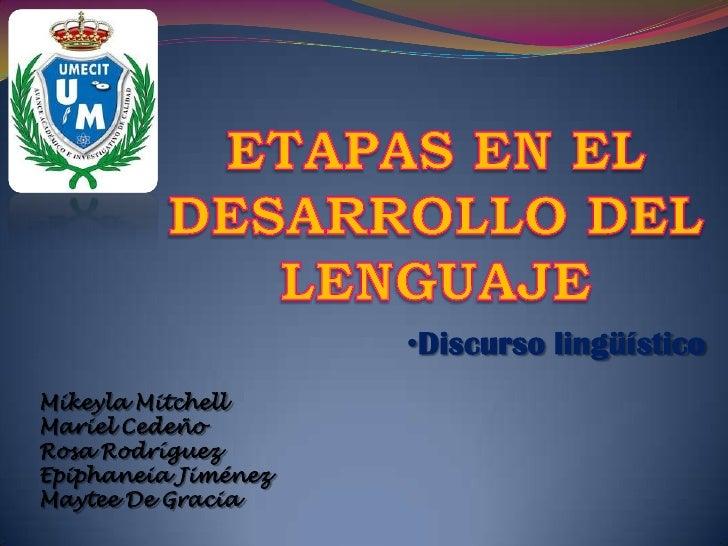 •Discurso lingüísticoMikeyla MitchellMariel CedeñoRosa RodríguezEpiphaneia JiménezMaytee De Gracia