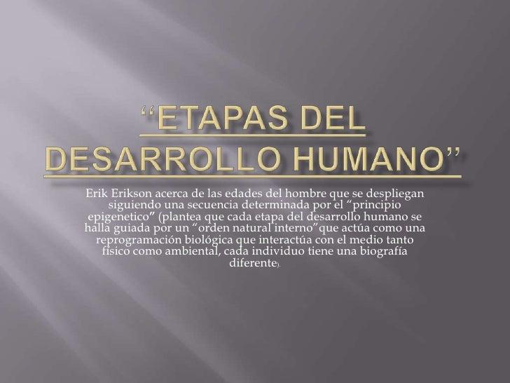 """""""ETAPAS DEL DESARROLLO HUMANO"""" <br />Erik Erikson acerca de las edades del hombre que se despliegan siguiendo una secuenci..."""