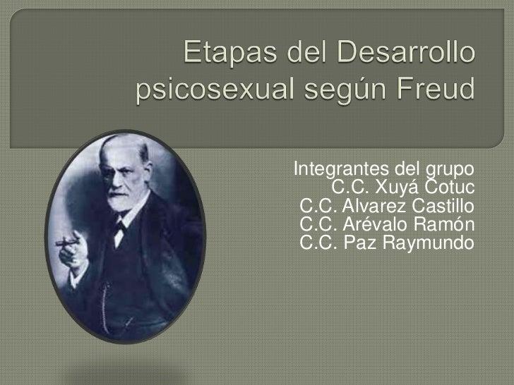 Etapas del Desarrollo psicosexual según Freud<br />Integrantes del grupo<br />C.C. Xuyá Cotuc<br />C.C. Alvarez Castillo<b...