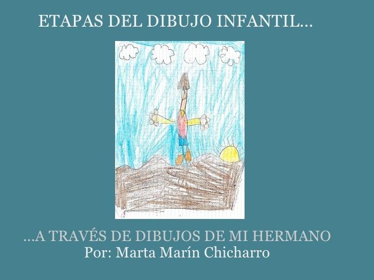 ETAPAS DEL DIBUJO INFANTIL... ...A TRAVÉS DE DIBUJOS DE MI HERMANO  Por: Marta Marín Chicharro