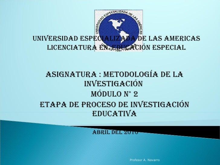asignatura : metodología de la investigación  Módulo n° 2 Etapa de proceso de investigación educativa abril DEL 2010 UNIVE...