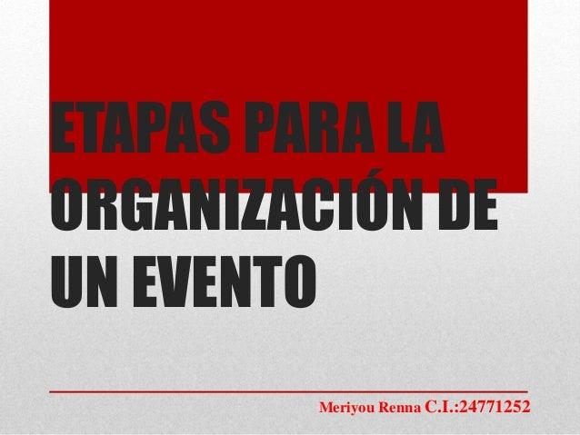 ETAPAS PARA LA ORGANIZACIÓN DE UN EVENTO Meriyou Renna C.I.:24771252