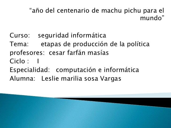 """""""año del centenario de machu pichu para el mundo""""<br />Curso:    seguridad informática<br />Tema:      etapas de producció..."""
