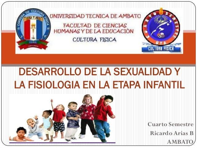 DESARROLLO DE LA SEXUALIDAD YLA FISIOLOGIA EN LA ETAPA INFANTIL                          Cuarto Semestre                  ...