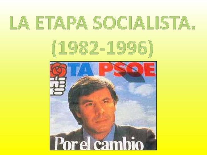 LA ETAPA SOCIALISTA.<br />(1982-1996)<br />