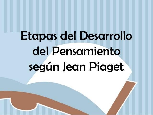 Etapas del Desarrollo del Pensamiento según Jean Piaget