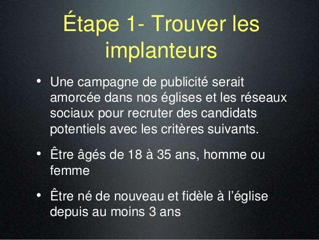 Étape 1- Trouver les implanteurs • Une campagne de publicité serait amorcée dans nos églises et les réseaux sociaux pour r...