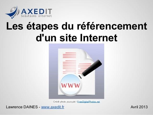 Les étapes du référencementdun site InternetLawrence DAINES - www.axedit.fr Avril 2013Crédit photo phanlop88 / FreeDigital...