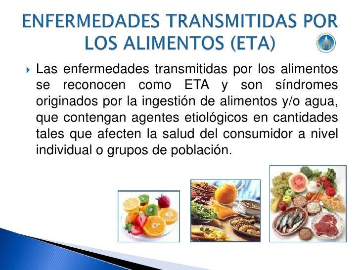 Las enfermedades transmitidas por los alimentos se reconocen como ETA y son síndromes originados por la ingestión de alime...