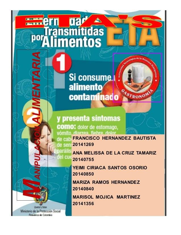 MANIPULACION ALIMENTARIA  FRANCISCO HERNANDEZ BAUTISTA  20141269  ANA MELISSA DE LA CRUZ TAMARIZ  20140755  YEIMI CIRIACA ...