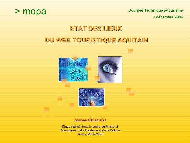 ETAT DES LIEUX   DU WEB TOURISTIQUE AQUITAIN Marion OUDENOT Stage réalisé dans le cadre du Master 2  Management du Tourism...