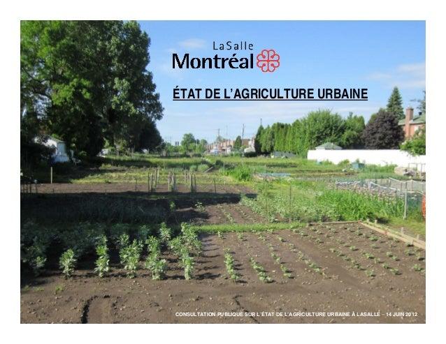ÉTAT DE L'AGRICULTURE URBAINECONSULTATION PUBLIQUE SUR L'ÉTAT DE L'AGRICULTURE URBAINE À LASALLE – 14 JUIN 2012