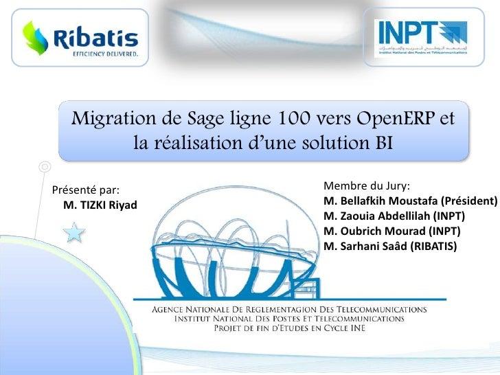 Migration de Sage ligne 100 vers OpenERP et la réalisation d'une solution BI<br />Membre du Jury:<br />M. Bellafkih Mousta...