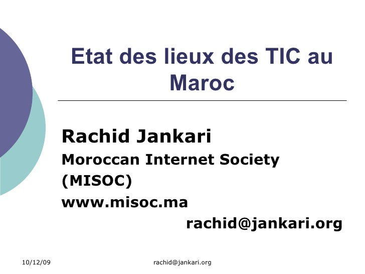 Etat des lieux des TIC au Maroc Rachid Jankari Moroccan Internet Society (MISOC) www.misoc.ma [email_address]
