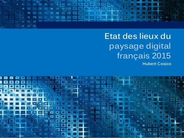 Etat des lieux du paysage digital français 2015 Hubert Cosico