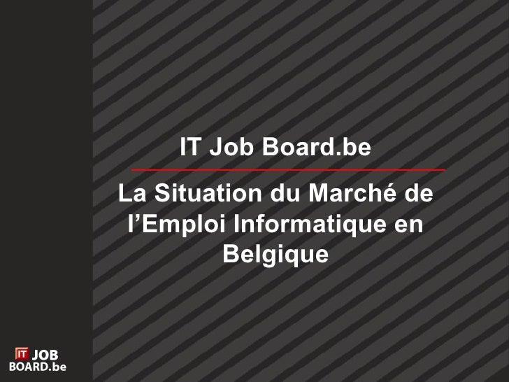 IT Job Board.be La Situation du Marché de l'Emploi Informatique en Belgique