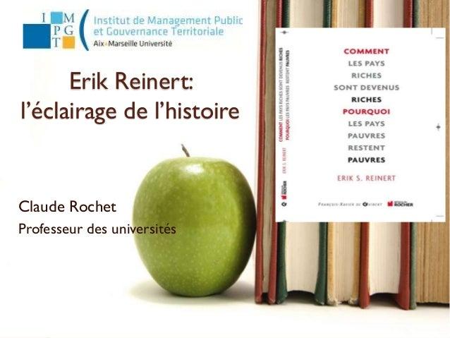 Erik Reinert: l'éclairage de l'histoire Claude Rochet Professeur des universités