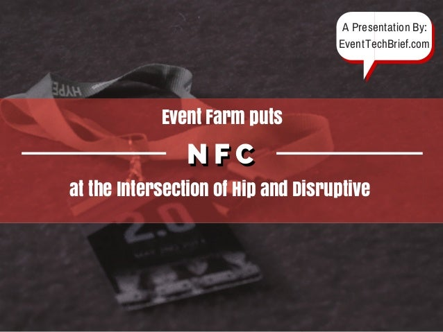 Event Farm Puts NFC at the Intersection of Hip and Disruptive