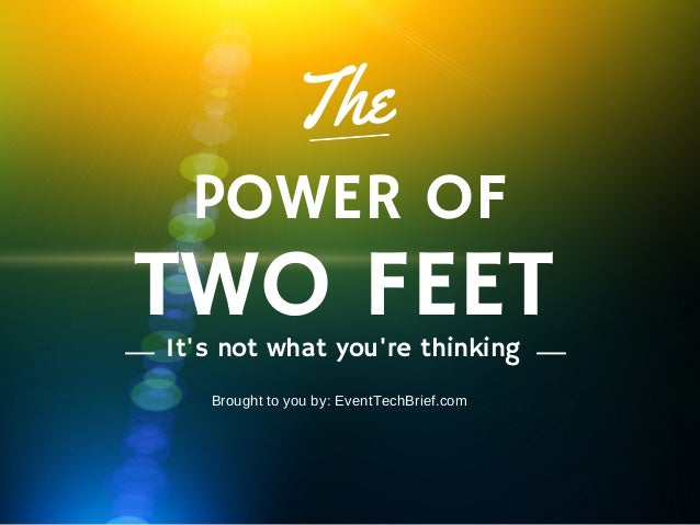 EventTechBrief.com | The Power of Two Feet