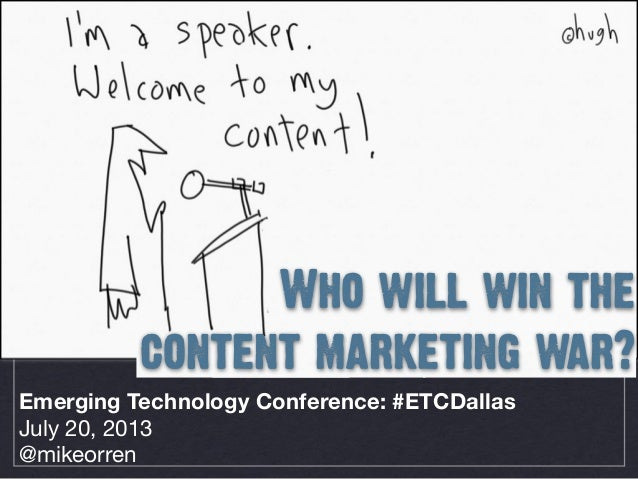 Emerging Technology Conference: #ETCDallas July 20, 2013 @mikeorren Who will win the content marketing war?